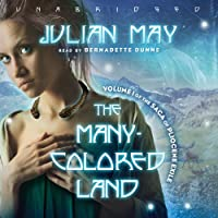 The Many-Colored Land: Volume 1 of the Saga of Pliocene Exile (       UNABRIDGED) by Julian May Narrated by Bernadette Dunne
