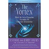 The Vortex: Where the Law of Attraction Assembles All Cooperative Relationshipsby Esther Hicks