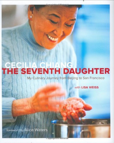 The Seventh Daughter: My Culinary Journey from Beijing to San Francisco by Cecilia Chiang, Lisa Weiss