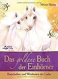 Das goldene Buch der Einhörner - Botschaften und Weisheiten der Liebe