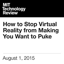 How to Stop Virtual Reality from Making You Want to Puke (       UNABRIDGED) by Rachel Metz Narrated by Todd Mundt