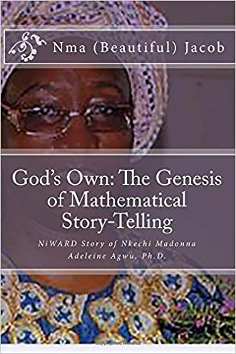 God's Own The Genesis of Mathematical Story-Telling: NiWARD Story of Nkechi Madonna Adeleine Agwu, Ph.D.
