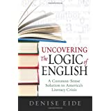 Uncovering the Logic of English ~ Denise Eide