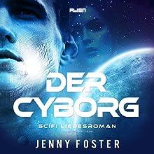 Der Cyborg (Alien) Hörbuch von Jenny Foster Gesprochen von: Nina Schöne