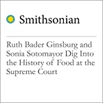 Ruth Bader Ginsburg and Sonia Sotomayor Dig Into the History of Food at the Supreme Court | Jackie Mansky