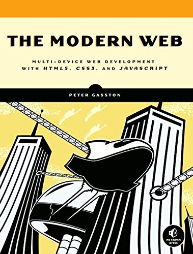 The Modern Web - Multi-Device Web Development with HTML5, CSS3, and JavaScript