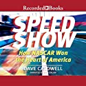 Speed Show: How NASCAR Won the Heart of America (       UNABRIDGED) by Dave Caldwell Narrated by Rich Orlow