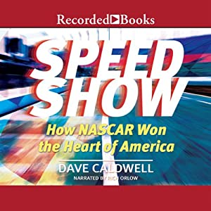 Speed Show: How NASCAR Won the Heart of America | [Dave Caldwell]