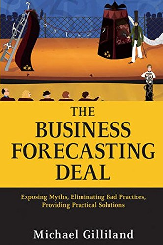 The Business Forecasting Deal: Exposing Myths, Eliminating Bad Practices, Providing Practical Solutions (Wiley and SAS Business Series)