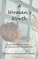 A Woman's Worth: From Broken Promise . . . to Fulfilled Prophecy!