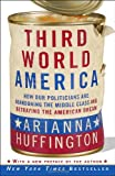 Third World America: How Our Politicians Are Abandoning a Middle Class and Betraying a American Dream