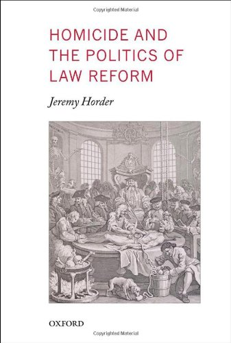 Homicide and the Politics of Law Reform (Oxford Monographs on Criminal Law and Justice)