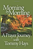 img - for Morning by Morning: A Prayer Journey with Tommy Hays book / textbook / text book