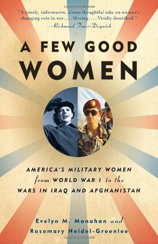 A Few Good Women: America's Military Women from World War I to the Wars in Iraq and Afghanistan (Vintage)