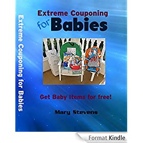 Extreme Couponing for Babies:: Get Baby Items For Free (English Edition)