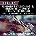 ISTP: Understanding & Relating with the Virtuoso: MBTI Personality Types Hörbuch von Clayton Geoffreys Gesprochen von: David Randall Hunter