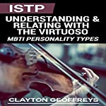 ISTP: Understanding & Relating with the Virtuoso: MBTI Personality Types | Clayton Geoffreys