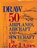 Draw 50 Airplanes, Aircrafts, and Spacecrafts (0385122357) by Ames, Lee J.