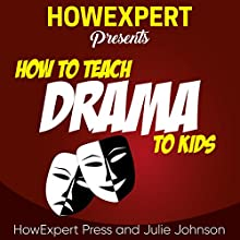 How to Teach Drama to Kids Audiobook by  HowExpert Press, Julie Johnson Narrated by Ramona Master