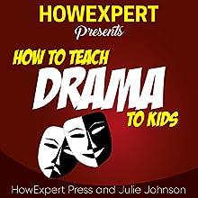 How to Teach Drama to Kids | Livre audio Auteur(s) :  HowExpert Press, Julie Johnson Narrateur(s) : Ramona Master