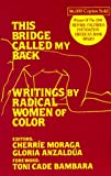 This Bridge Called My Back: Writings by Radical Women of Color (091317503X) by Moraga, Cherríe