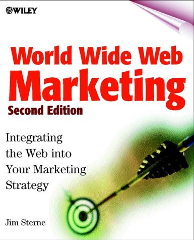 World Wide Web Marketing: Integrating the Web into Your Marketing Strategy