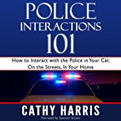 Police Interactions 101: How to Interact with the Police in Your Car, on the Streets, in Your Home | [Cathy Harris]