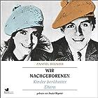 Wir Nachgeborenen: Kinder berühmter Eltern Hörbuch von Anatol Regnier Gesprochen von: Anatol Regnier