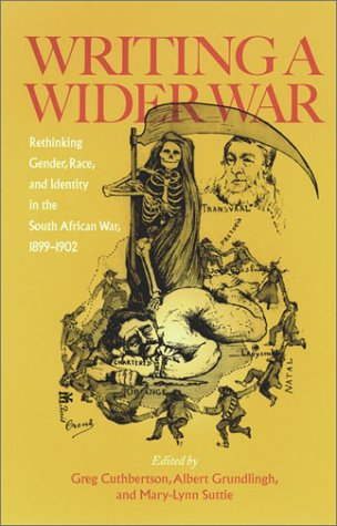 Writing A Wider War: Rethinking Gender, Race, and Identity in the South African War, 1899-1902