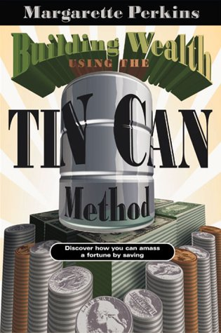 Building Wealth Using The Tin Can Method: Discover How You Can Amass a Fortune by Saving (Finances, Christian Living)