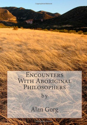 Encounters With Aboriginal Philosophers: Alan Gorg: 9781478246961: Amazon.com: Books