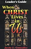 When Christ Lives in Us Leader's Guide (0687015626) by Gonzalez, Justo L.