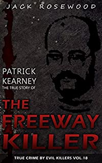 Patrick Kearney: The True Story Of The Freeway Killer: Historical Serial Killers And Murderers by Jack Rosewood ebook deal