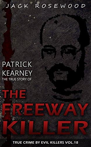 Patrick Kearney: The True Story Of The Freeway Killer by Jack Rosewood ebook deal