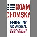 Hegemony or Survival: America's Quest for Global Dominance Audiobook by Noam Chomsky Narrated by Noam Chomsky, Brian Jones