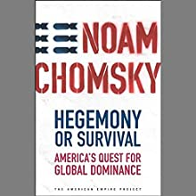 Hegemony or Survival: America's Quest for Global Dominance | Livre audio Auteur(s) : Noam Chomsky Narrateur(s) : Noam Chomsky, Brian Jones
