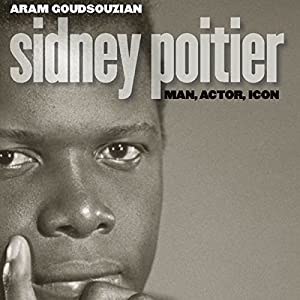 Sidney Poitier: Man, Actor, Icon | [Aram Goudsouzian]