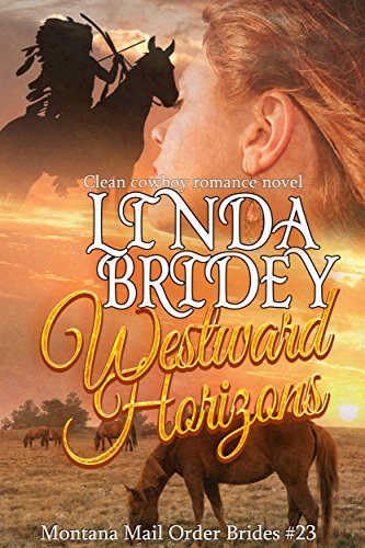 Mail Order Bride - Westward Horizons: Historical Cowboy Romance Novel (Montana Mail Order Brides Book 23)