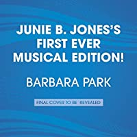 Junie B. Jones's first ever musical edition! : Junie B., first grader, at last! : audiobook plus also 12 songs from her hit musical