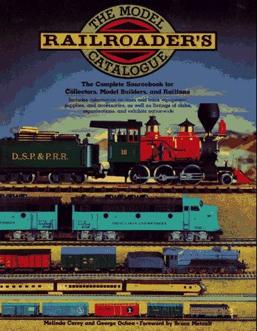 Model Railroader's Catalogue: The Complete Sourcebook for Collectors, Model Builders, and Rail Fans, Melinda Corey, George Ochoa