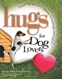 Hugs for Dog Lovers: Stories Sayings and Scriptures to Encourage and Inspire the Heart (Hugs Series)