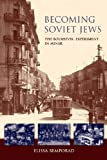 Becoming Soviet Jews: The Bolshevik Experiment in Minsk (The Modern Jewish Experience)