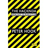 The Hacienda: How Not to Run a Clubby Peter Hook