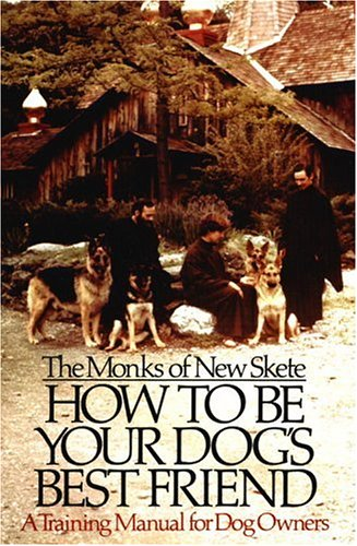 How to Be Your Dog's Best Friend: A Training Manual for Dog Owners, New Skete Monks