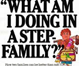 What Am I Doing in a Step-Family?