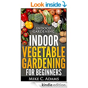 Indoor Gardening Indoor Vegetable Gardening For Beginners Urban Garden Book Kindle Edition