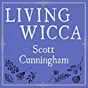 Living Wicca: A Further Guide for the Solitary Practitioner (       UNABRIDGED) by Scott Cunningham Narrated by Robert Fass