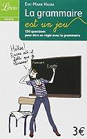 La grammaire est un jeu : 150 questions pour être en règle avec la grammaire