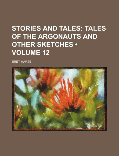 Stories and Tales (Volume 12); Tales of the Argonauts and Other Sketches