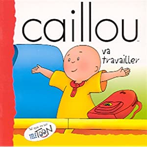 Caillou va travailler (French Edition) Roger Harvey